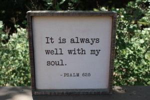 It Is Always Well With My Soul Wood Sign